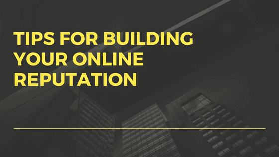 tips for building your online reputation