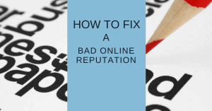 Hot To Fix a Bad Online Reputation