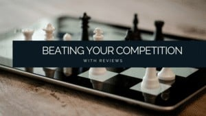 The Secret Sauce to Beating Your Competition with Reviews (1)