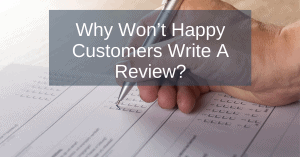 Why Won't Happy Customers Write A Review_